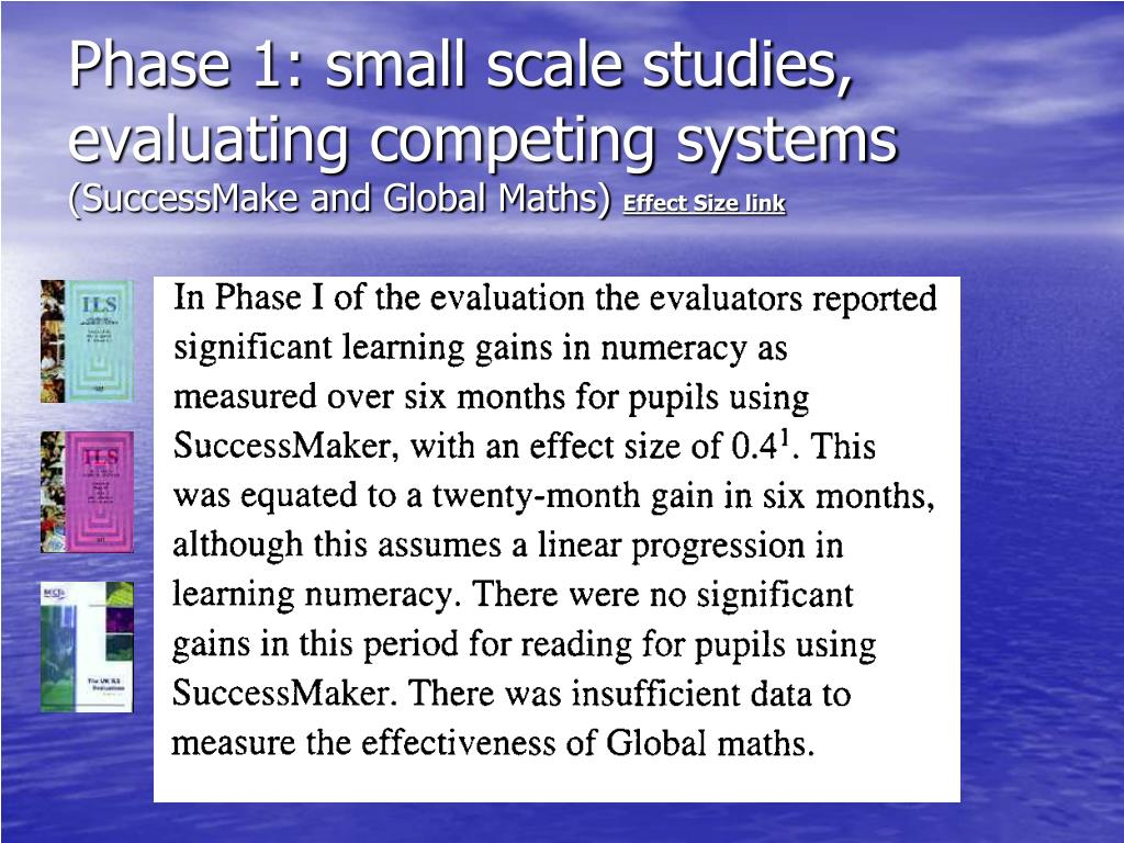 Phase 1: small scale studies, evaluating competing systems