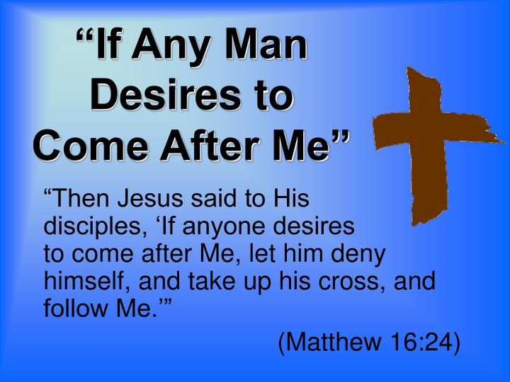 """""""If Any Man Desires to Come After Me"""""""