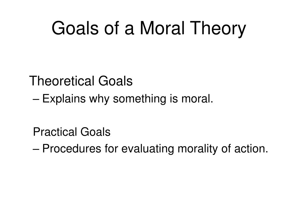 Goals of a Moral Theory