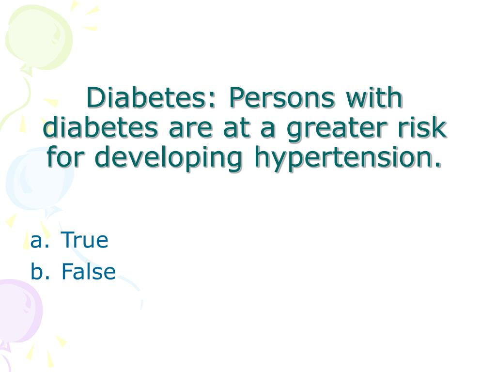 Diabetes: Persons with diabetes are at a greater risk for developing hypertension.