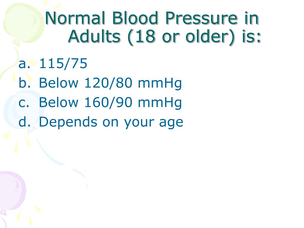 Normal Blood Pressure in Adults (18 or older) is: