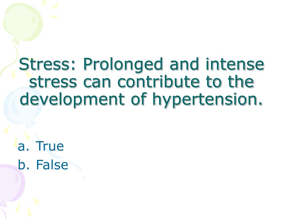 Stress: Prolonged and intense stress can contribute to the development of hypertension.