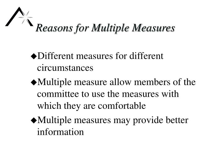 Reasons for Multiple Measures