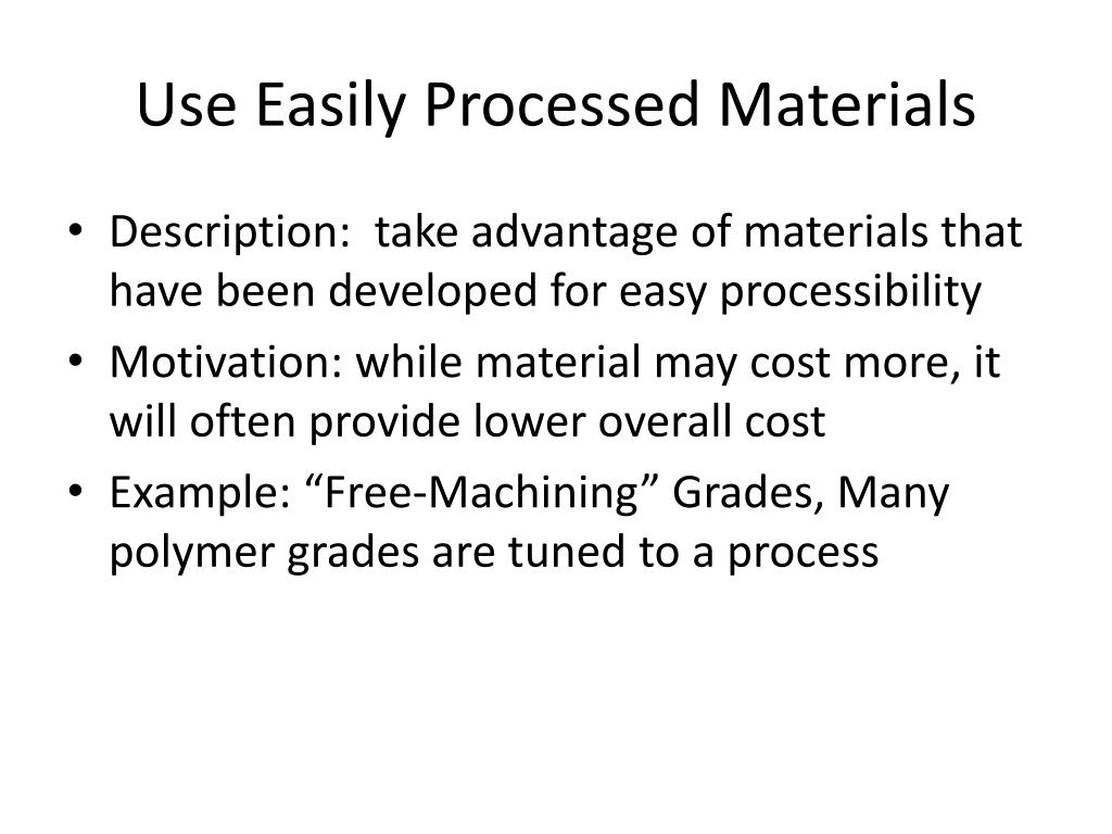 Use Easily Processed Materials