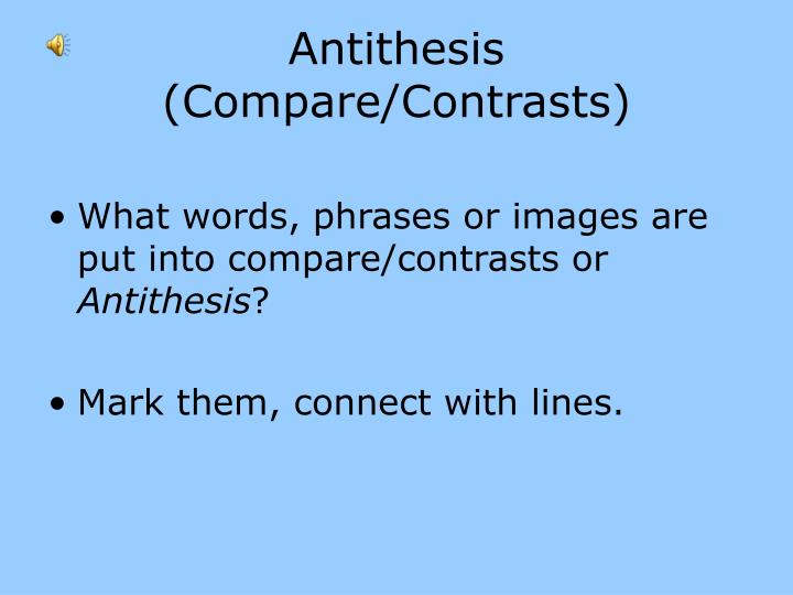 Antithesis (Compare/Contrasts)