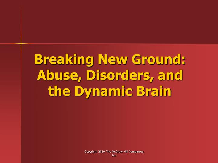 Breaking New Ground: Abuse, Disorders, and the Dynamic Brain