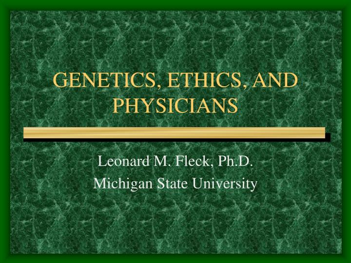 Genetics ethics and physicians l.jpg