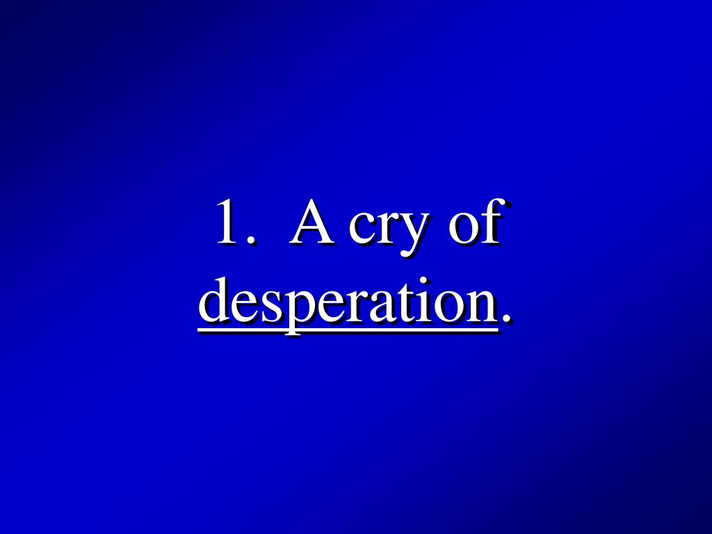 1.  A cry of