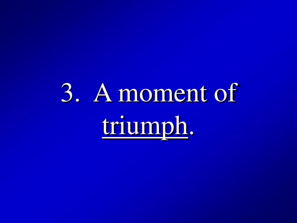 3.  A moment of