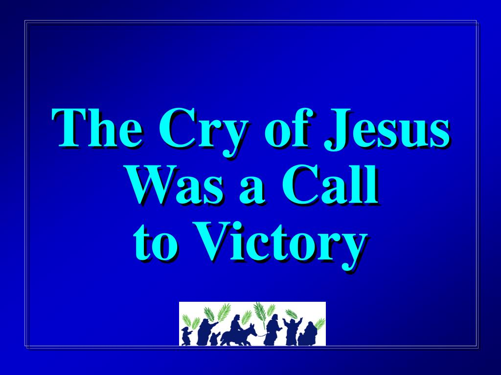 The Cry of Jesus Was a Call