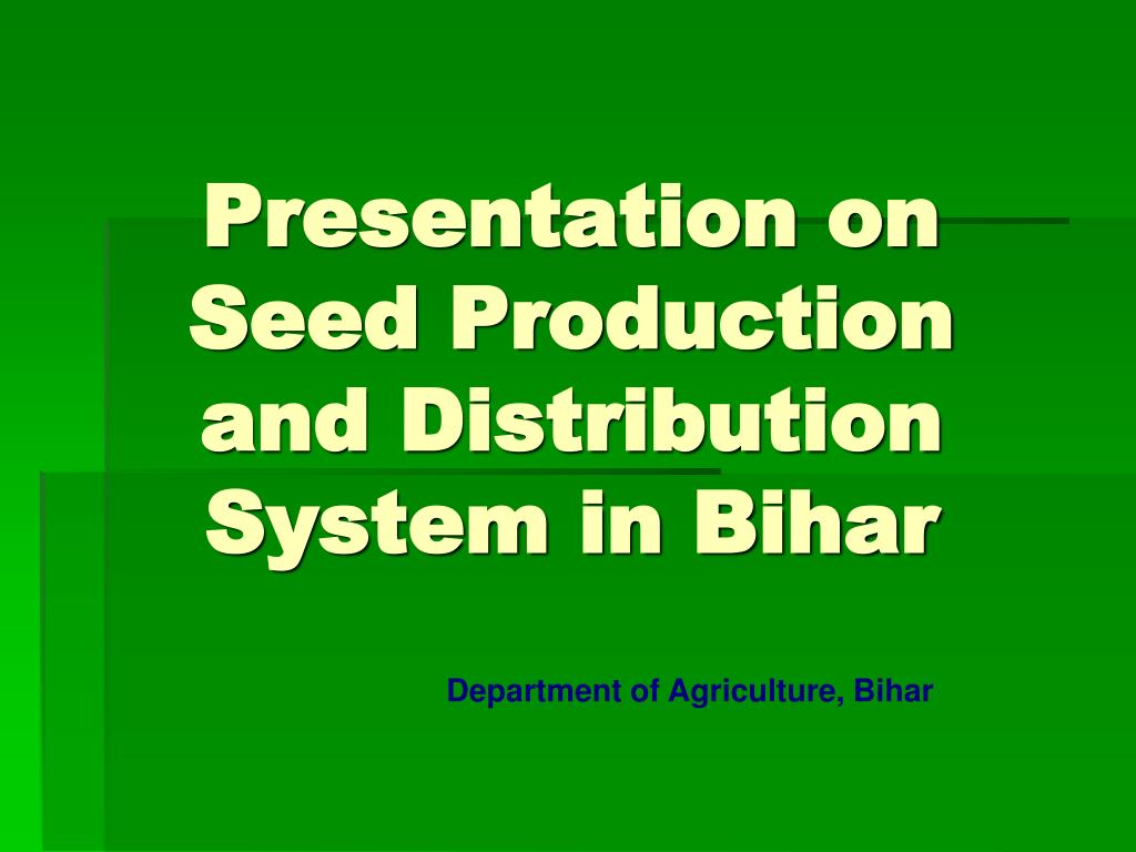 Presentation on Seed Production and Distribution System in Bihar