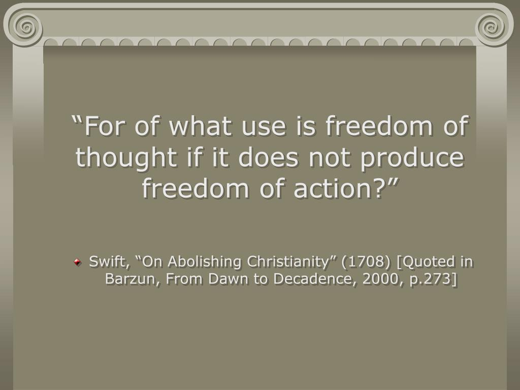"""For of what use is freedom of thought if it does not produce freedom of action?"""