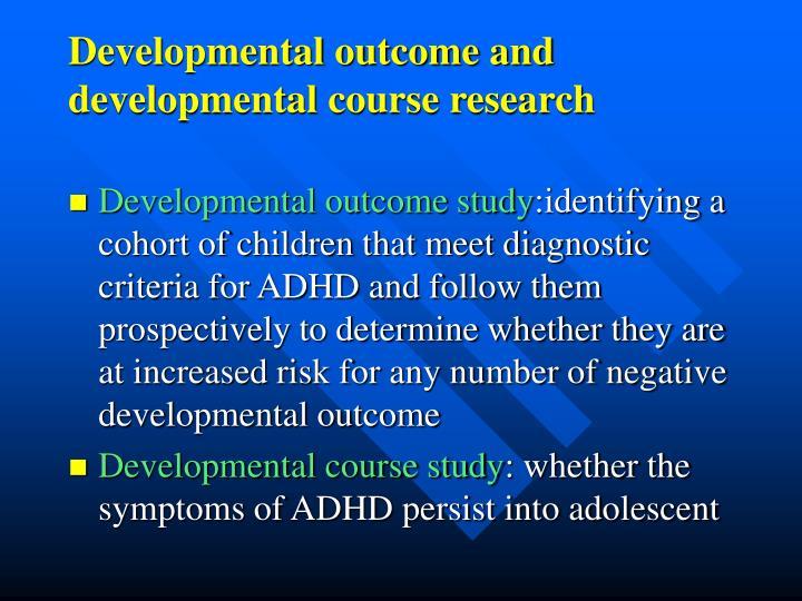 Developmental outcome and developmental course research
