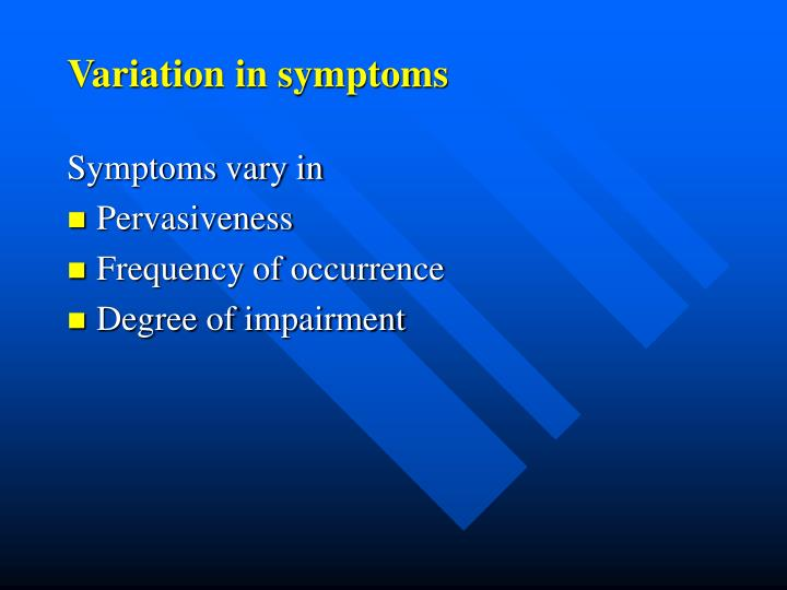 Variation in symptoms