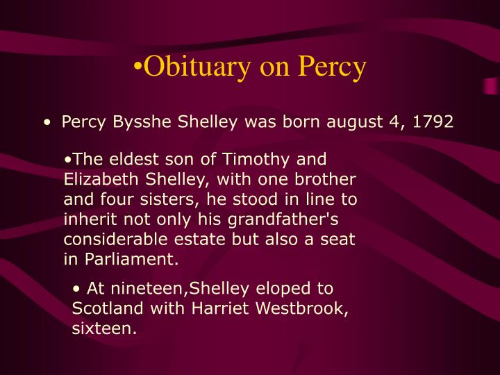The eldest son of Timothy and Elizabeth Shelley, with one brother and four sisters, he stood in line to inherit not only his grandfather's considerable estate but also a seat in Parliament.