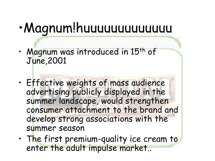 Magnum!huuuuuuuuuuuuu