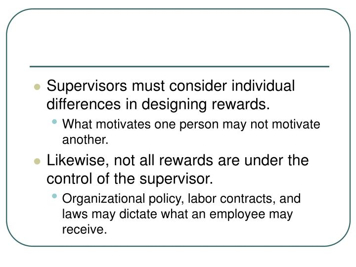 Supervisors must consider individual differences in designing rewards.