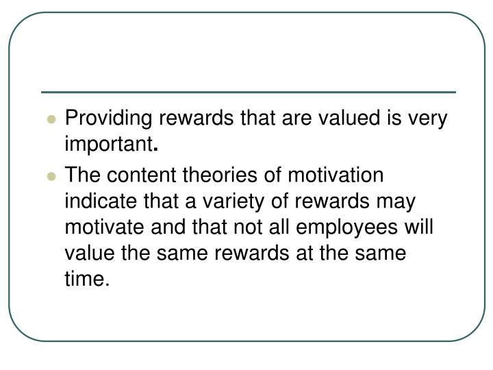 Providing rewards that are valued is very important