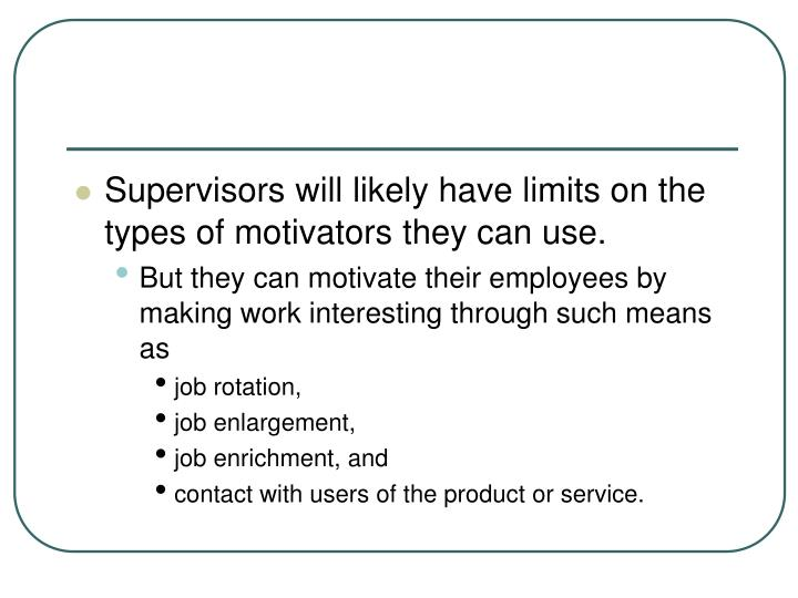 Supervisors will likely have limits on the types of motivators they can use.