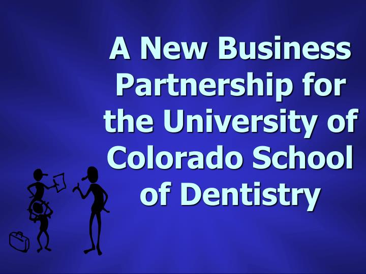 A New Business Partnership for the University of Colorado School of Dentistry
