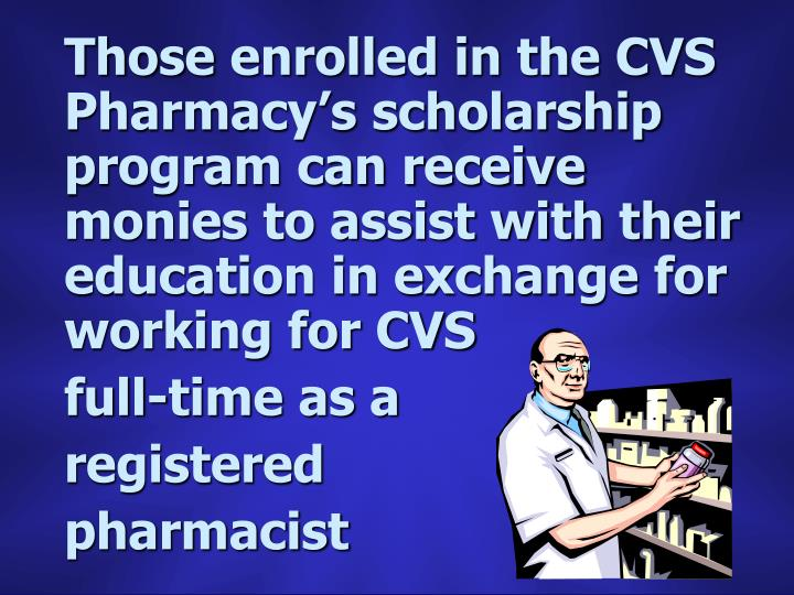 Those enrolled in the CVS Pharmacy's scholarship program can receive monies to assist with their education in exchange for working for CVS