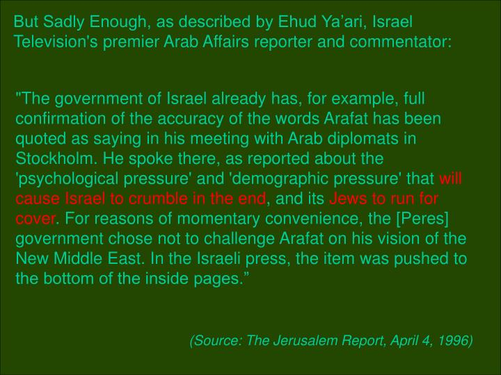 But Sadly Enough, as described by Ehud Ya'ari, Israel Television's premier Arab Affairs reporter and commentator: