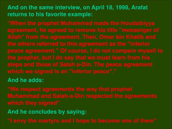 And on the same interview, on April 18, 1998, Arafat returns to his favorite example: