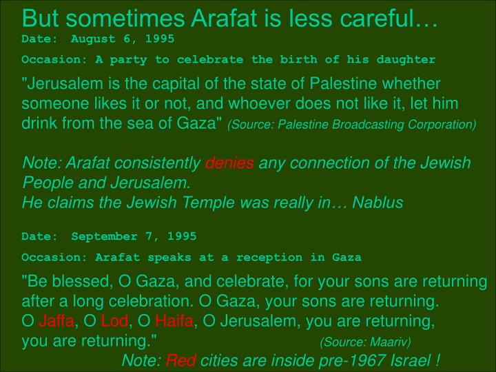 But sometimes Arafat is less careful…