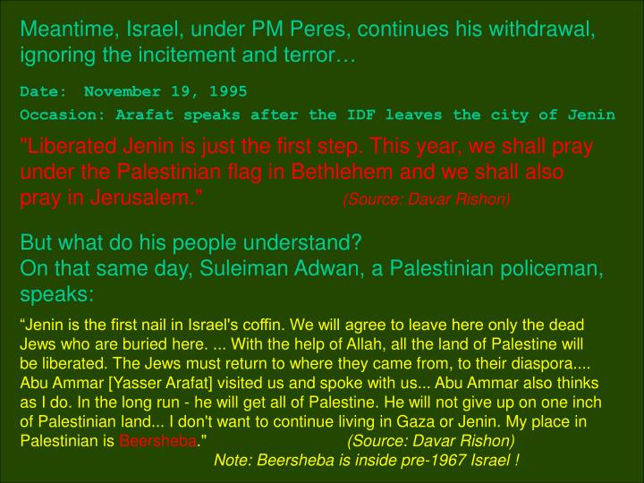 Meantime, Israel, under PM Peres, continues his withdrawal, ignoring the incitement and terror…