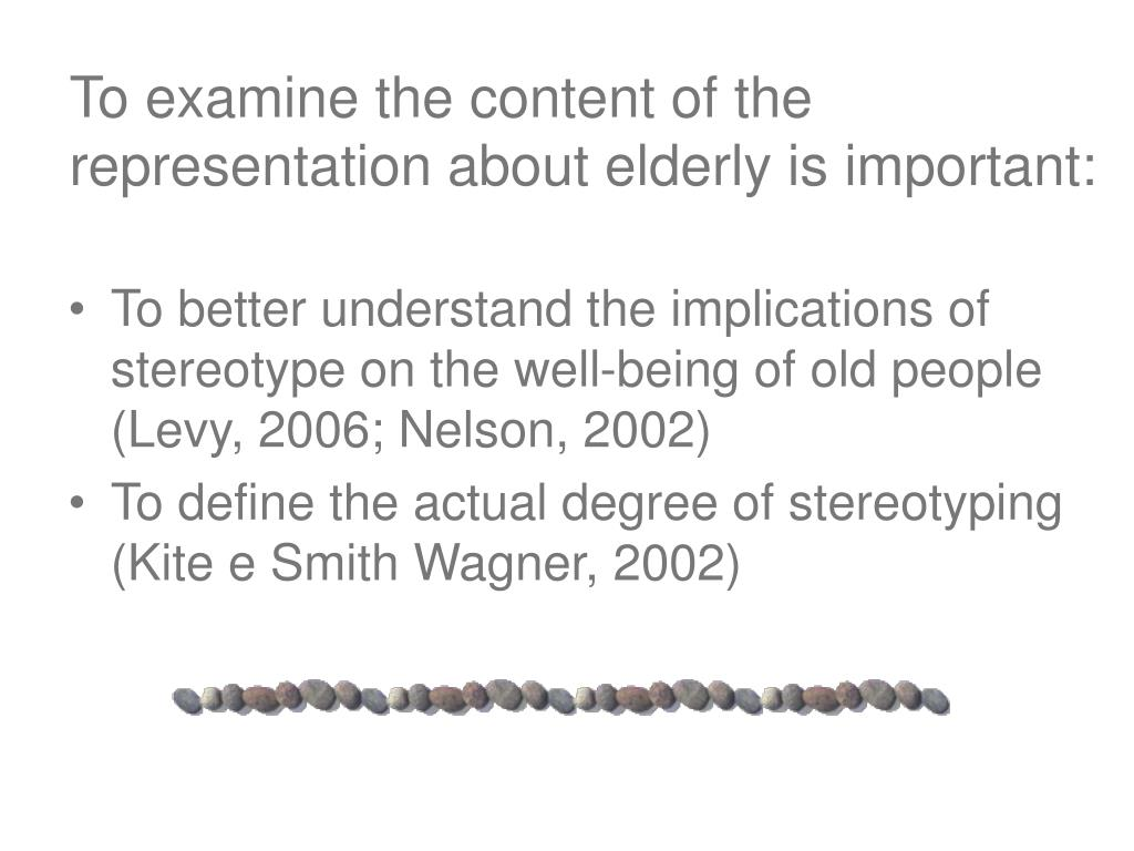 To examine the content of the representation about elderly is important: