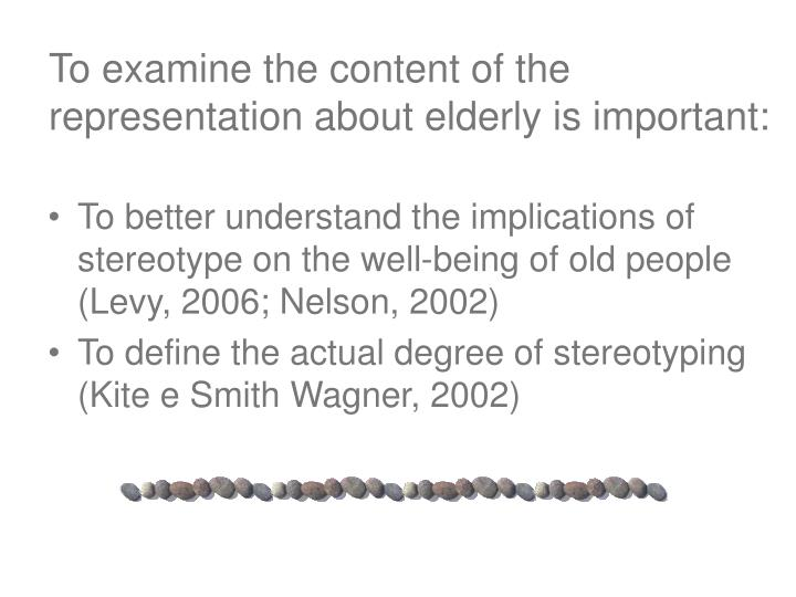 To examine the content of the representation about elderly is important