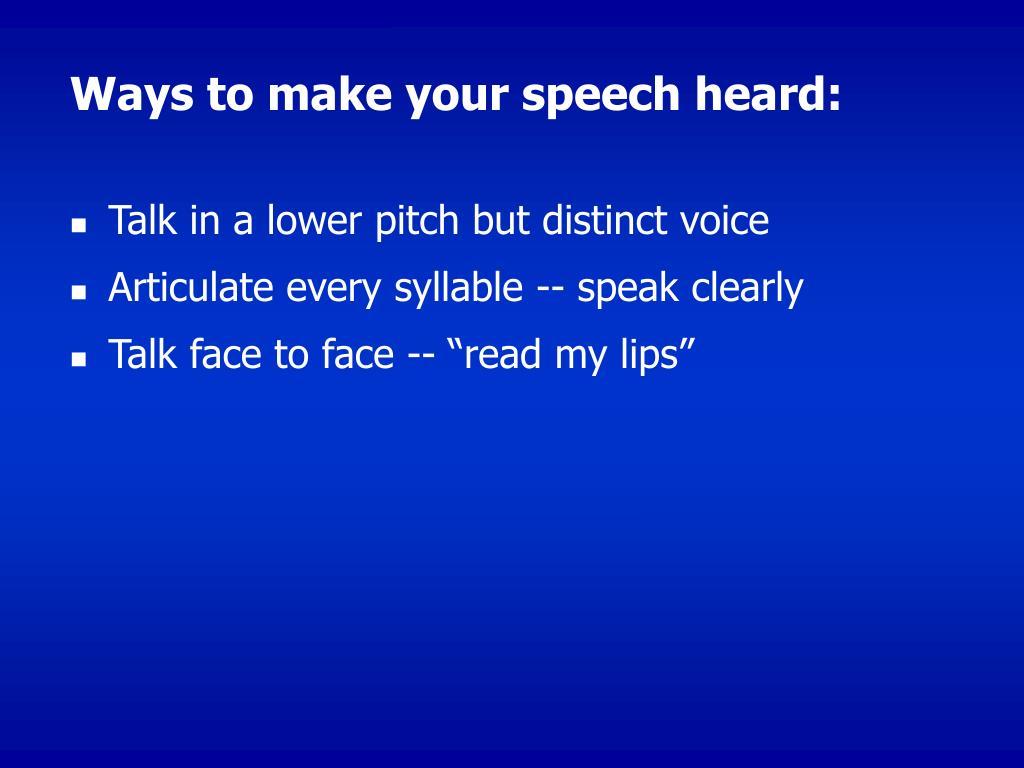 Ways to make your speech heard: