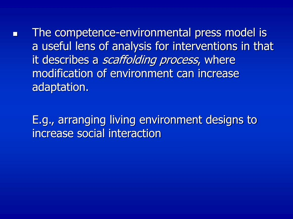 The competence-environmental press model is a useful lens of analysis for interventions in that it describes a