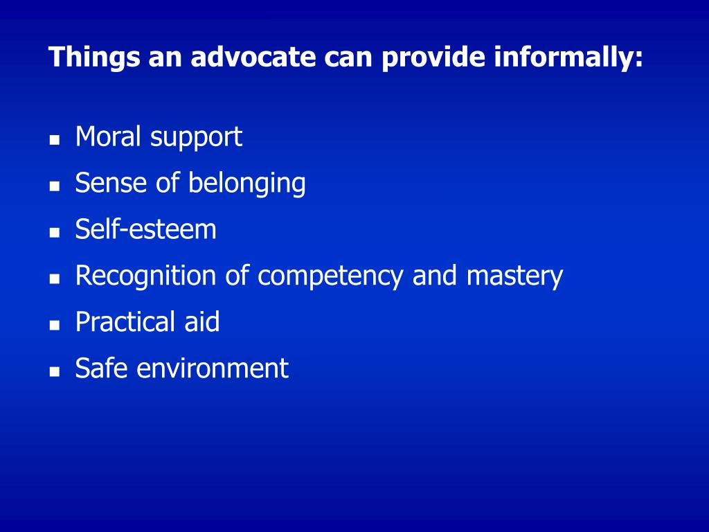Things an advocate can provide informally: