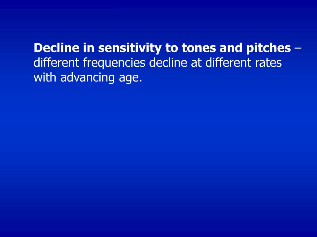 Decline in sensitivity to tones and pitches