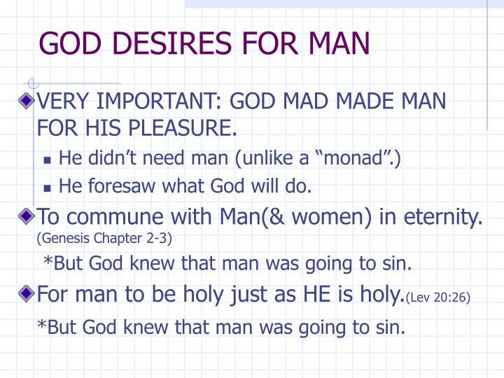 GOD DESIRES FOR MAN