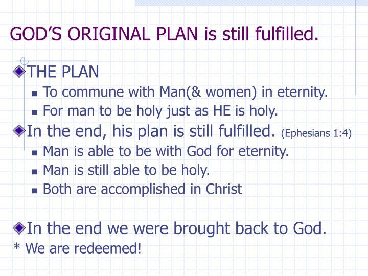 GOD'S ORIGINAL PLAN is still fulfilled.