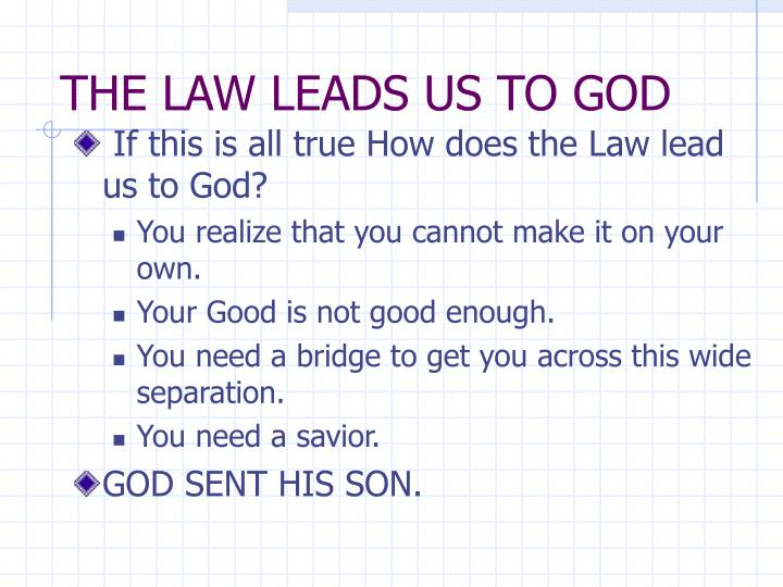THE LAW LEADS US TO GOD