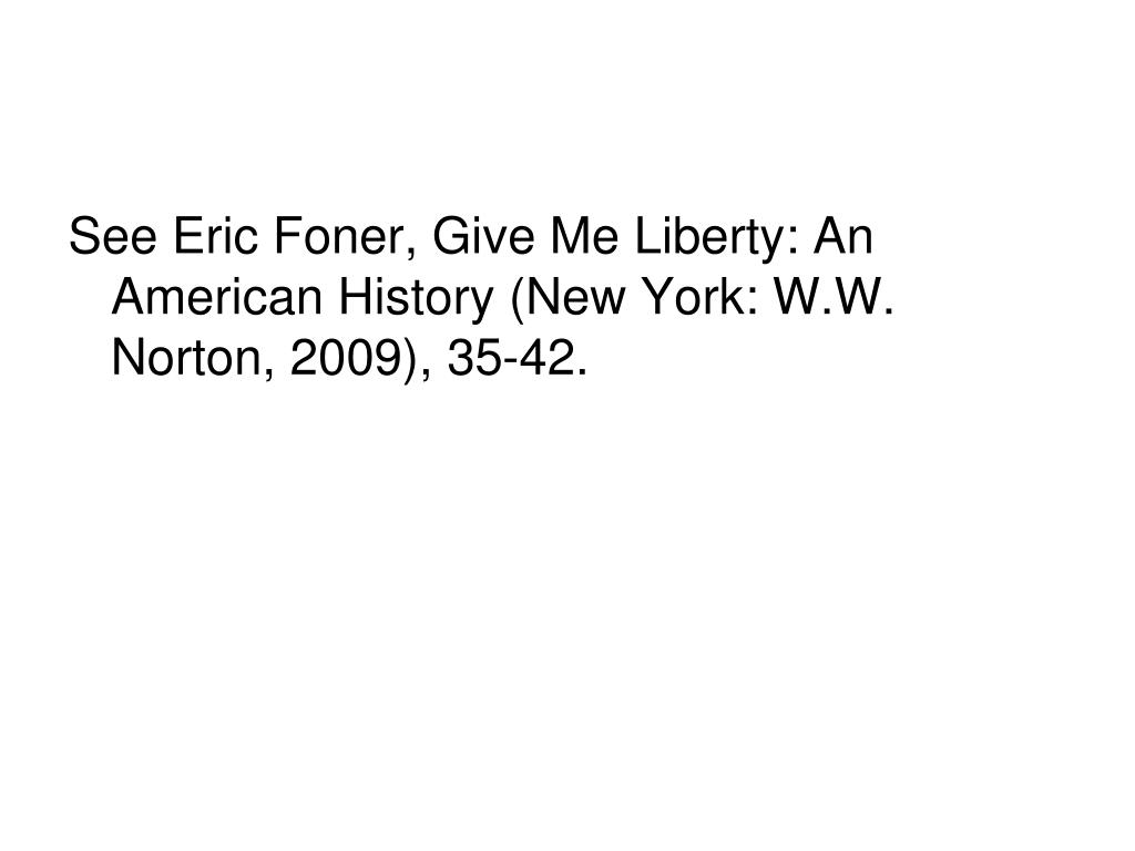 See Eric Foner, Give Me Liberty: An American History (New York: W.W. Norton, 2009), 35-42.