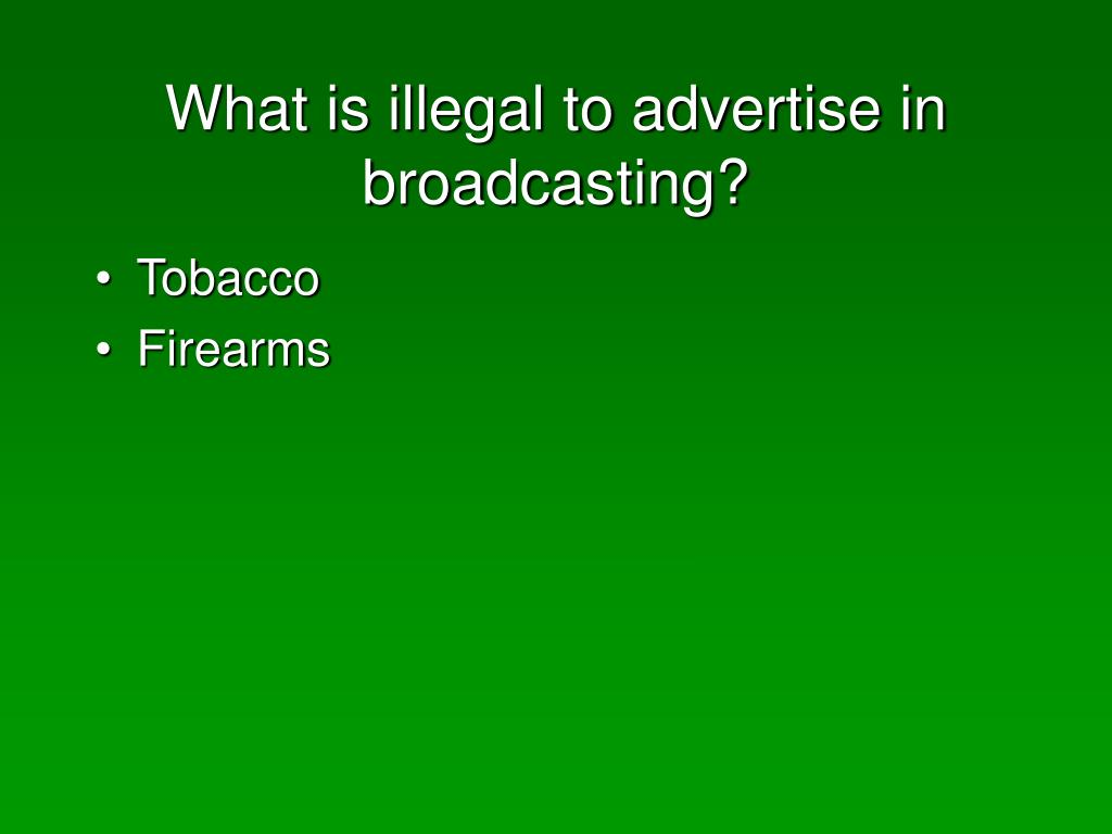 What is illegal to advertise in broadcasting?