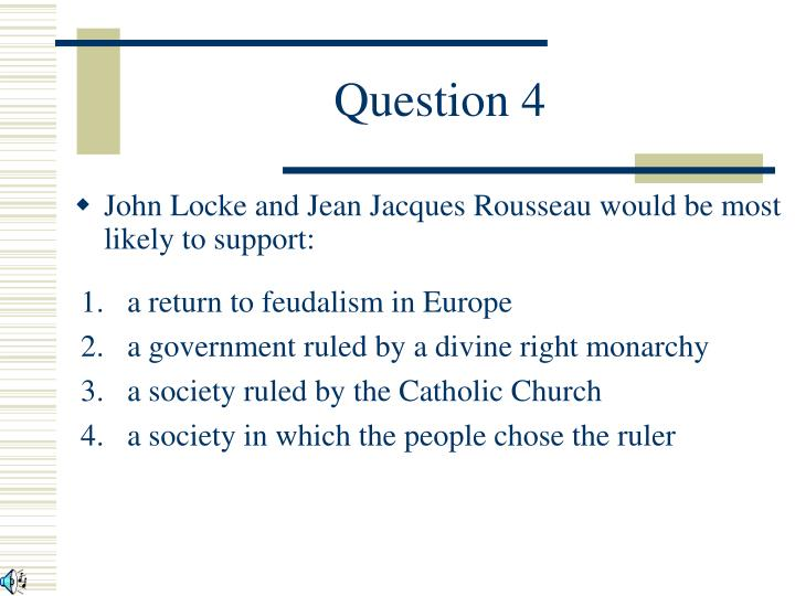 John Locke and Jean Jacques Rousseau would be most likely to support: