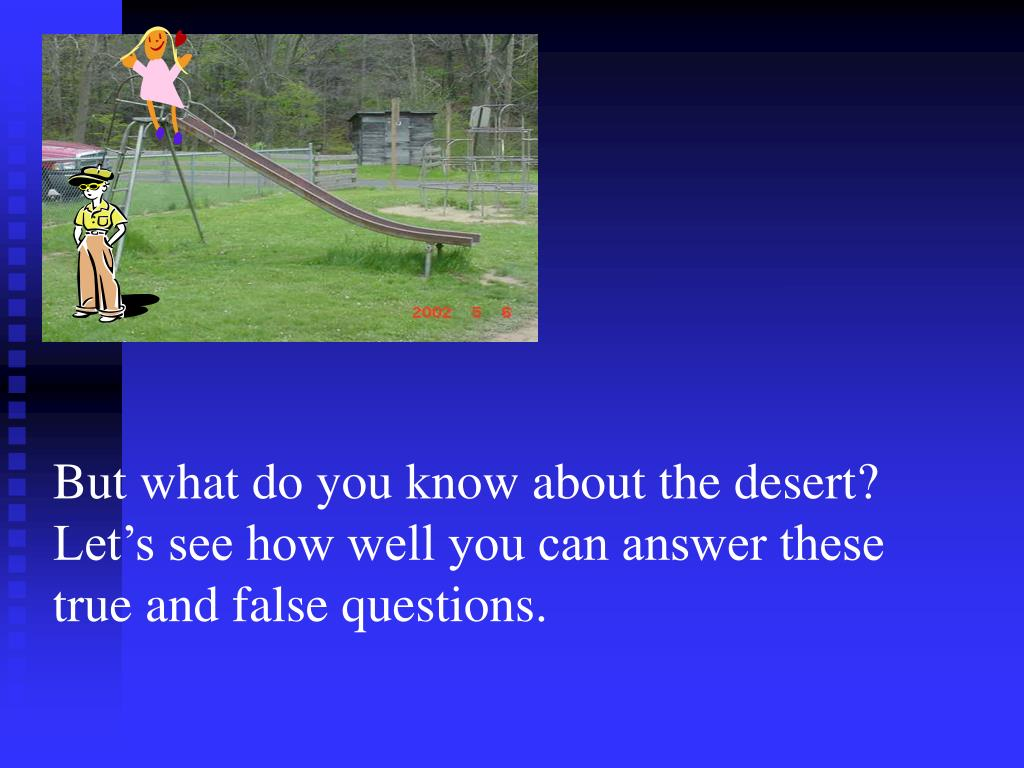 But what do you know about the desert?  Let's see how well you can answer these true and false questions.