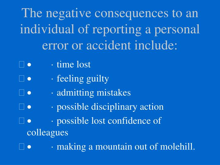 The negative consequences to an individual of reporting a personal error or accident include: