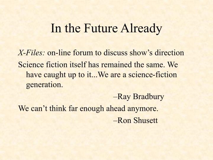 In the Future Already