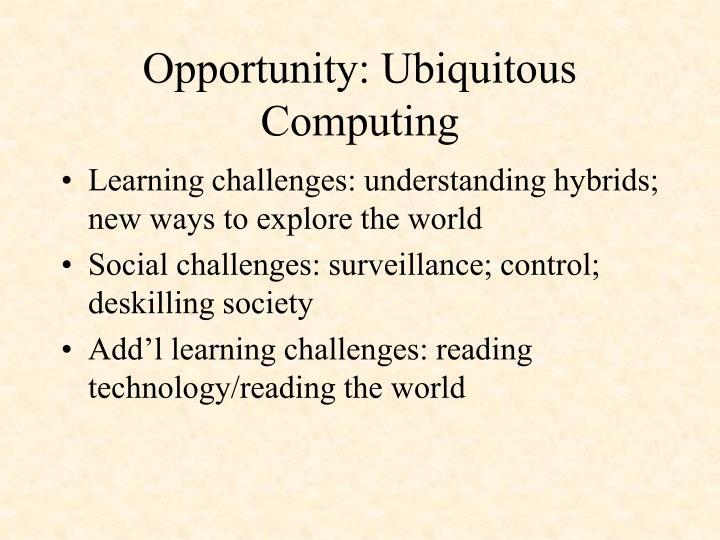 Opportunity: Ubiquitous Computing