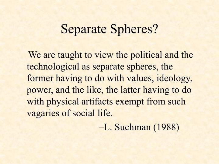 Separate Spheres?