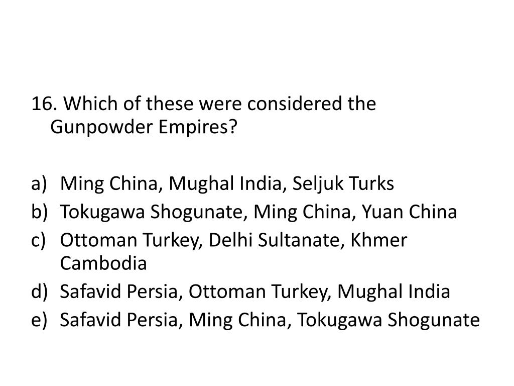16. Which of these were considered the Gunpowder Empires?