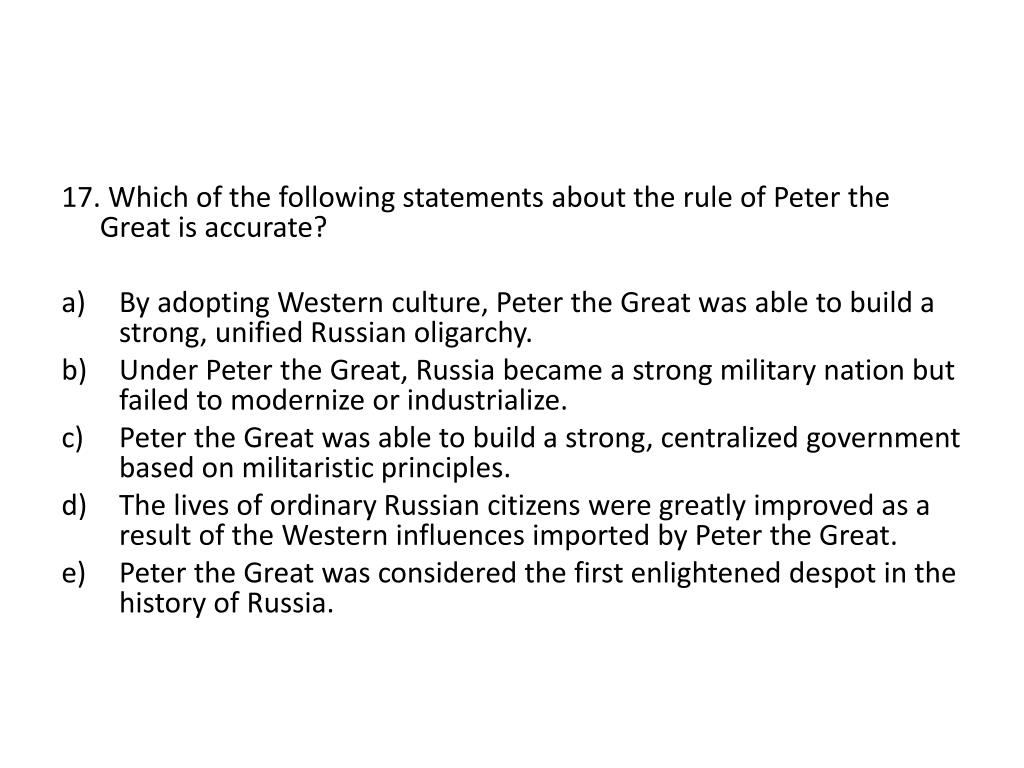 17. Which of the following statements about the rule of Peter the Great is accurate?