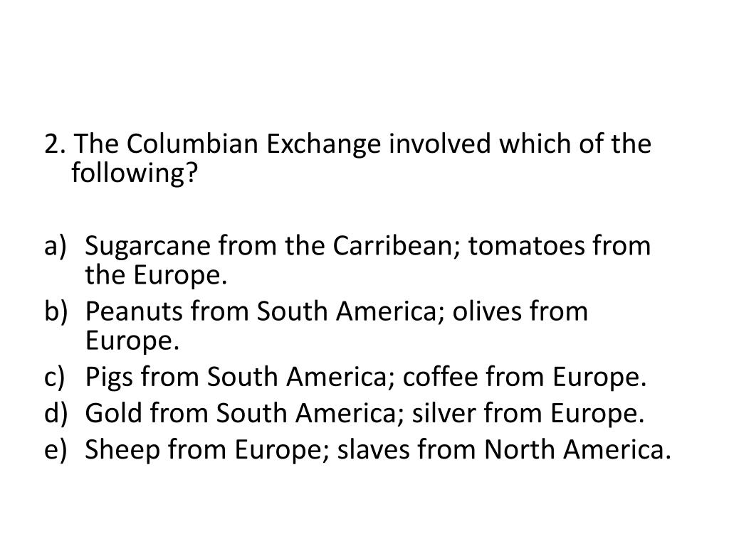 2. The Columbian Exchange involved which of the following?