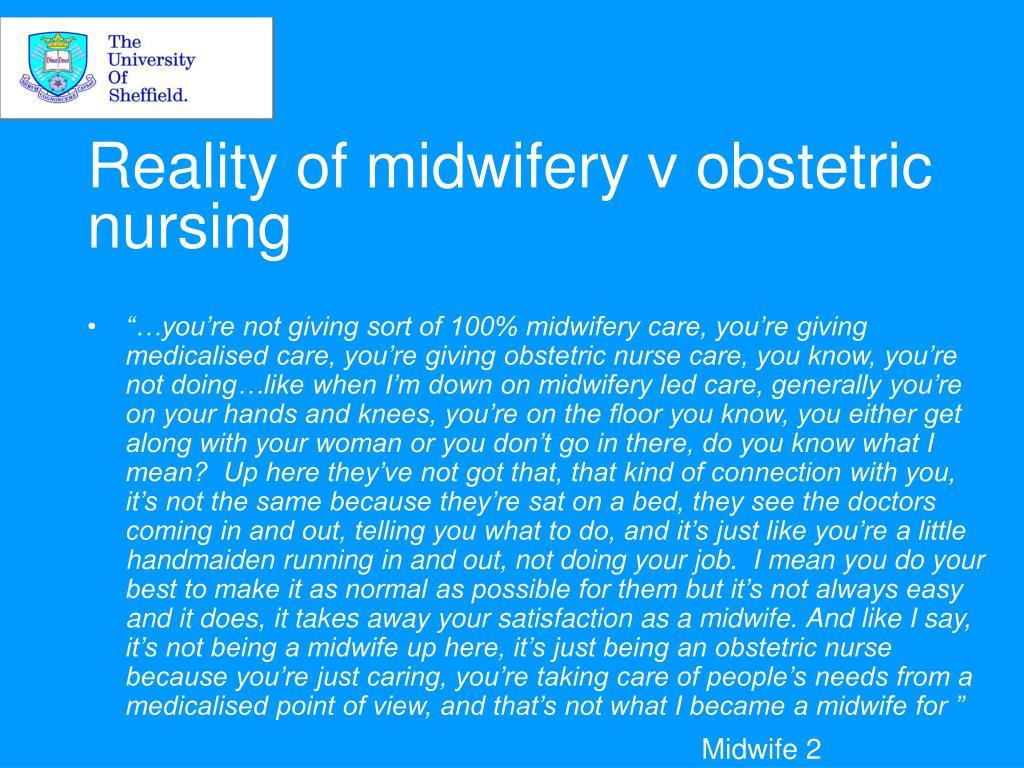 Reality of midwifery v obstetric nursing